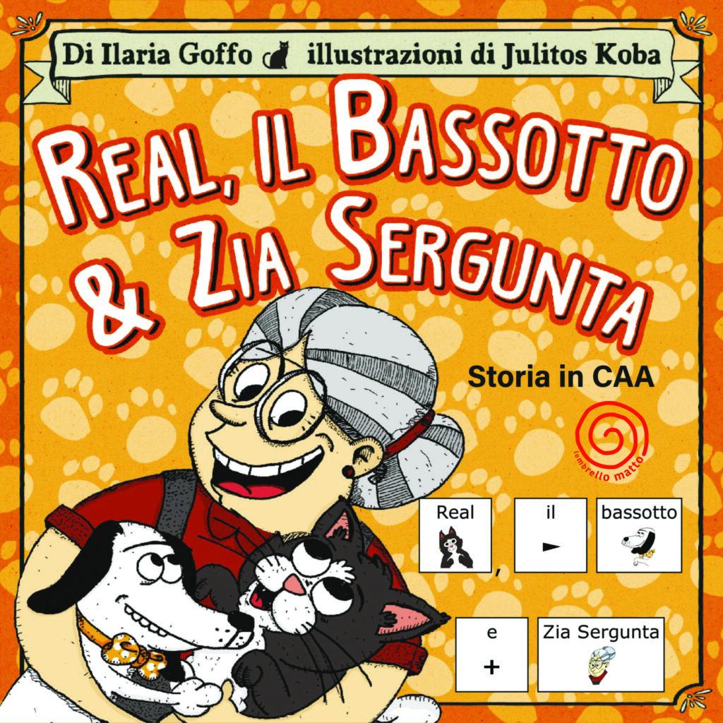 Real, il Bassotto e zia Sergunta. Di Ilaria Goffo. Illustrazioni Julitos Koba. Traduzione in CAA di Stefania Pessina.